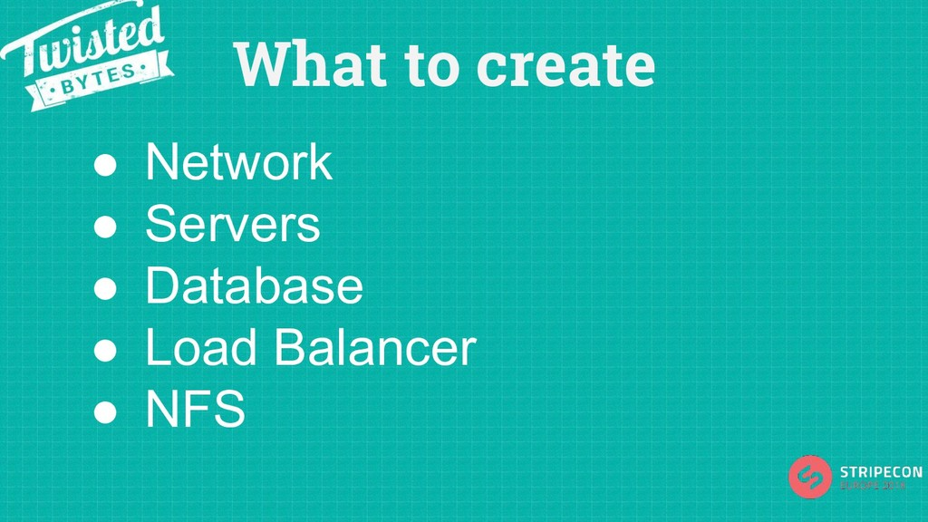 What to create ● Network ● Servers ● Database ●...