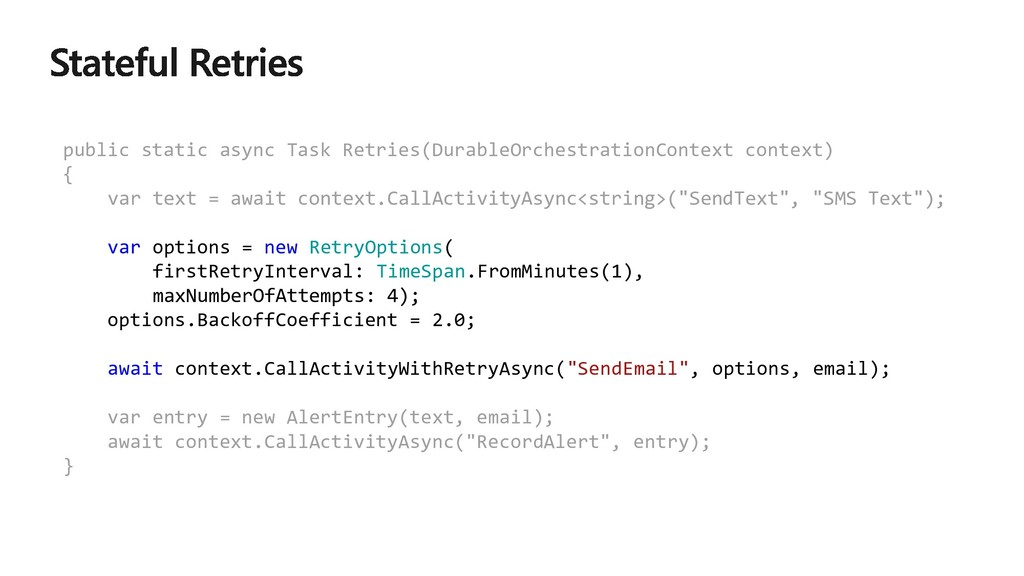 public static async Task Retries(DurableOrchest...
