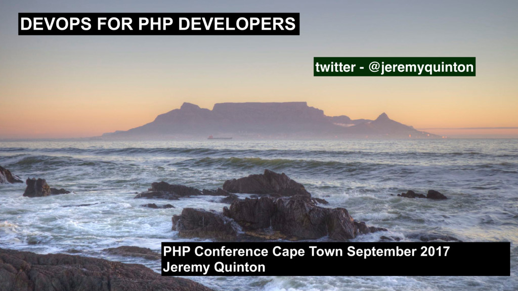 DEVOPS FOR PHP DEVELOPERS PHP Conference Cape T...