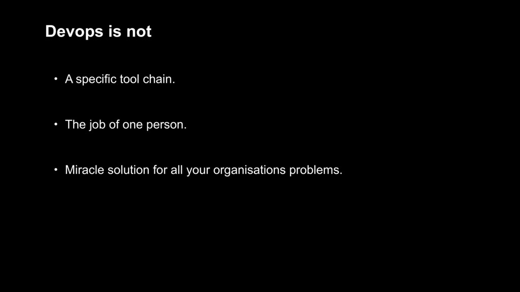 Devops is not • A specific tool chain. • The jo...