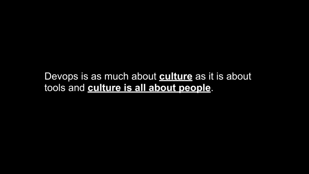 Devops is as much about culture as it is about ...