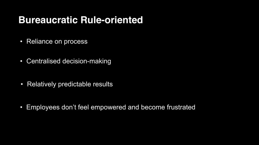 Bureaucratic Rule-oriented • Reliance on proces...
