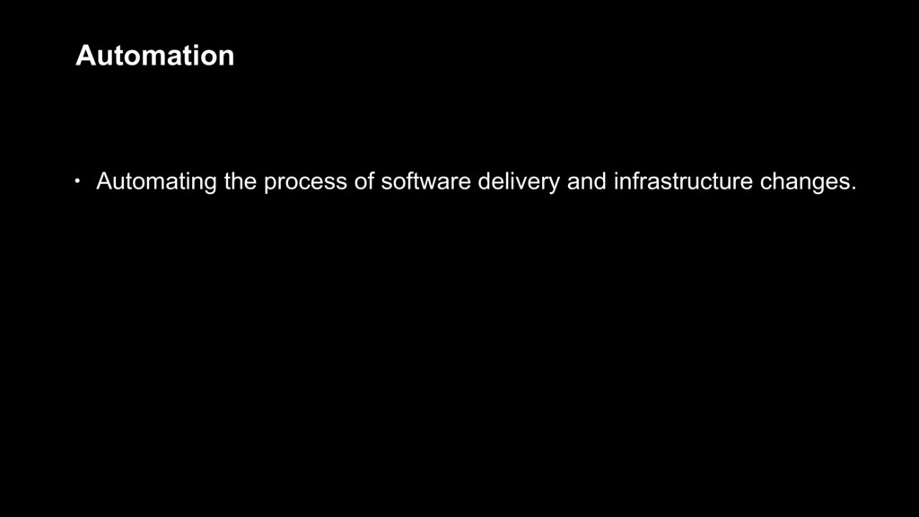 Automation • Automating the process of software...