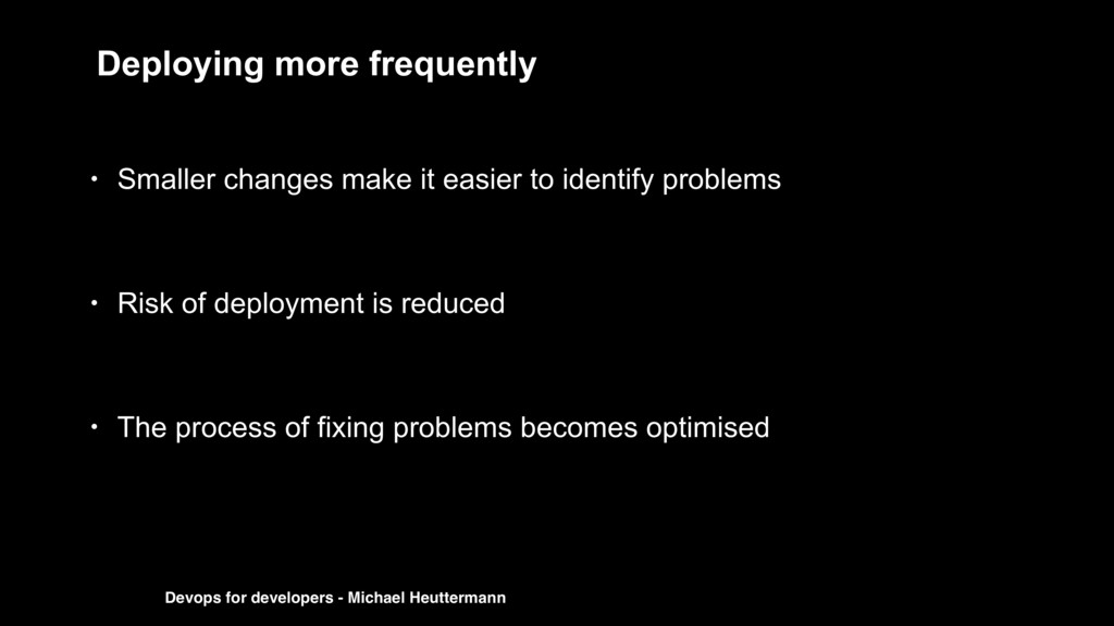 Deploying more frequently • Smaller changes mak...