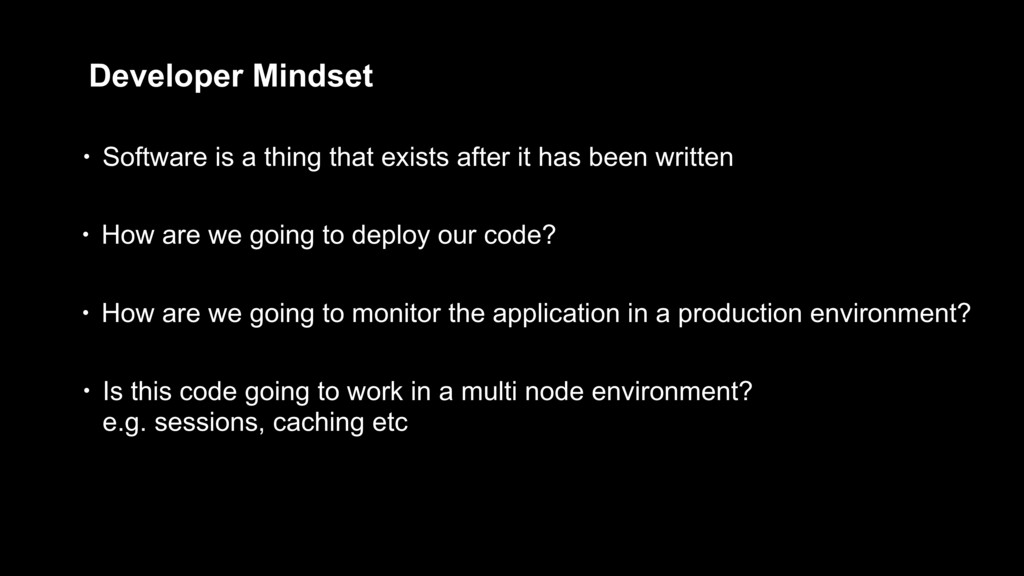 Developer Mindset • How are we going to deploy ...