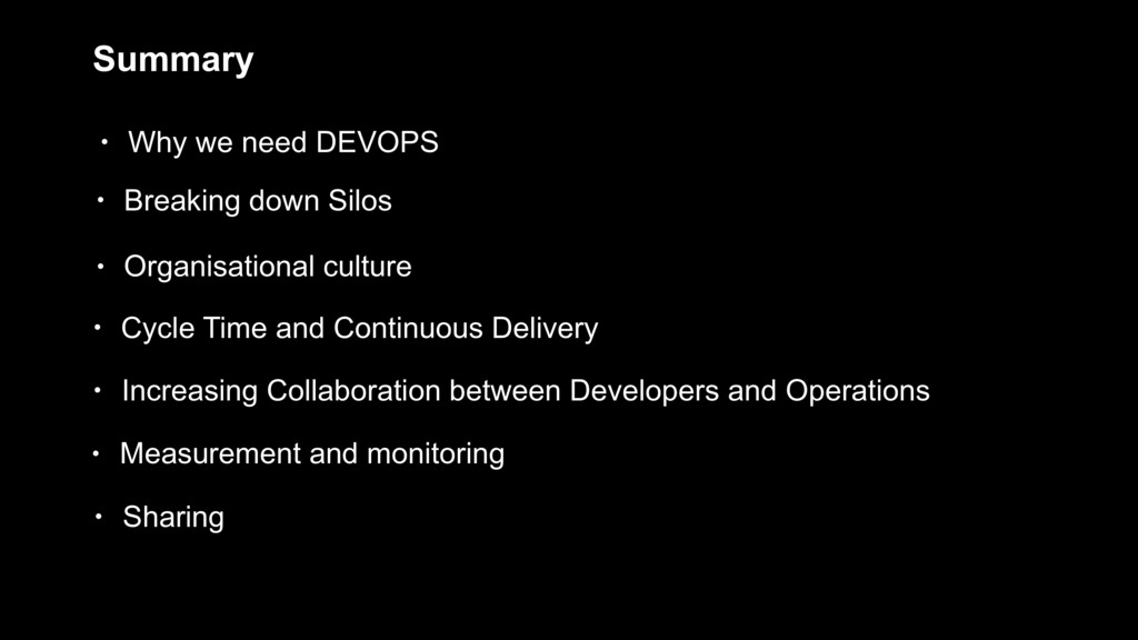 Summary • Why we need DEVOPS • Breaking down Si...