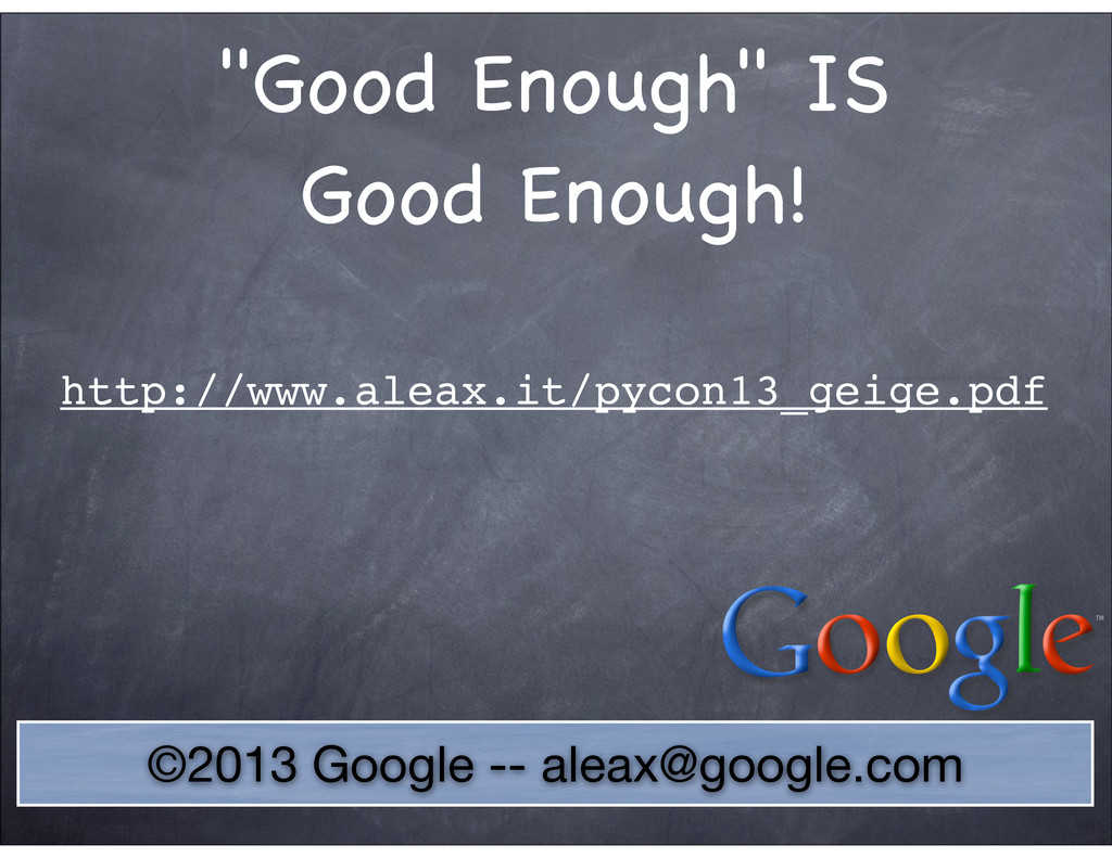 """©2013 Google -- aleax@google.com """"Good Enough"""" ..."""