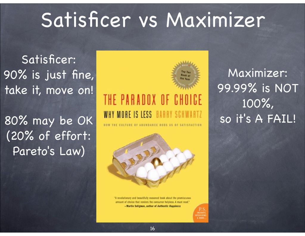 Satisficer vs Maximizer 16 Satisficer: 90% is jus...