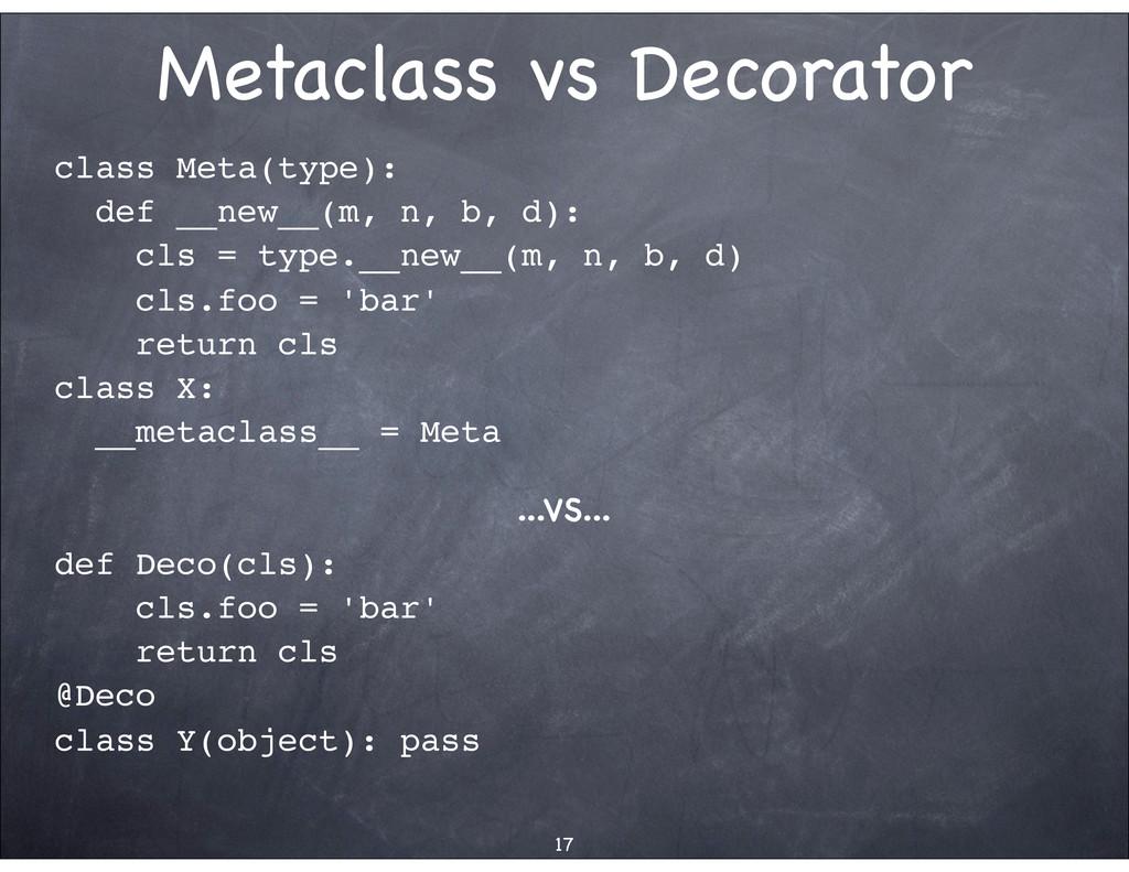 Metaclass vs Decorator class Meta(type): def __...