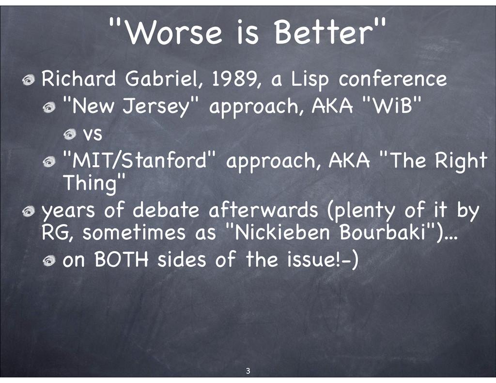 """""""Worse is Better"""" Richard Gabriel, 1989, a Lisp..."""