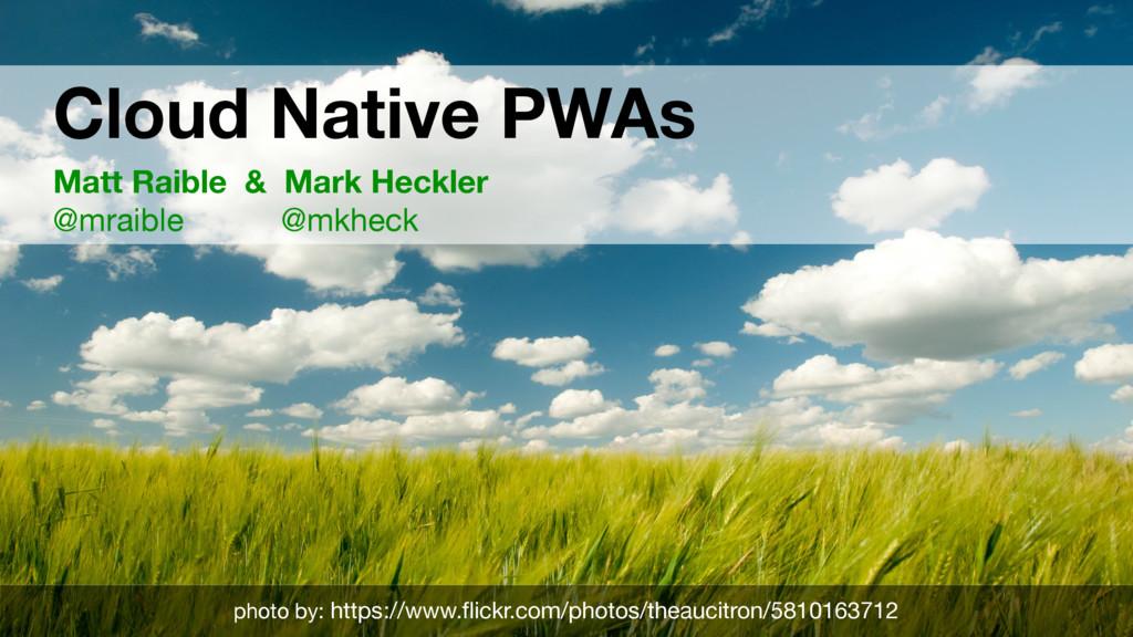 Cloud Native PWAs Matt Raible & Mark Heckler ...