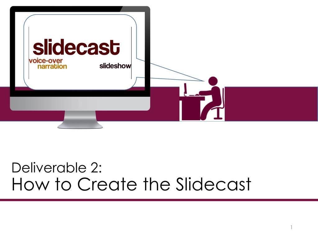 1 Deliverable 2: How to Create the Slidecast
