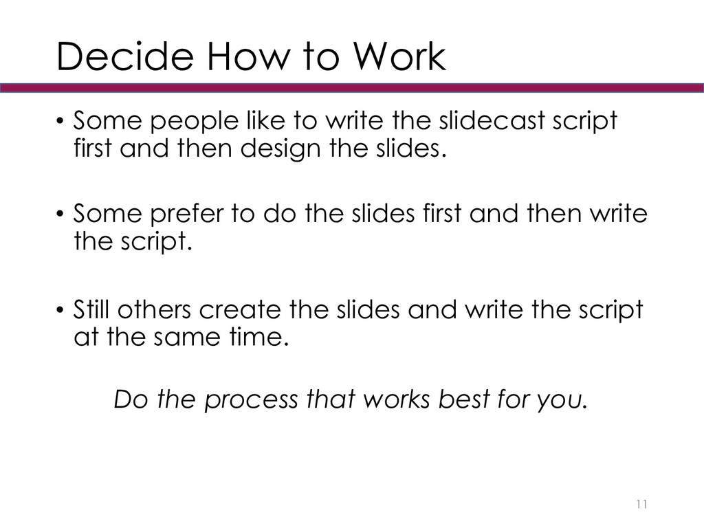 Decide How to Work • Some people like to write ...