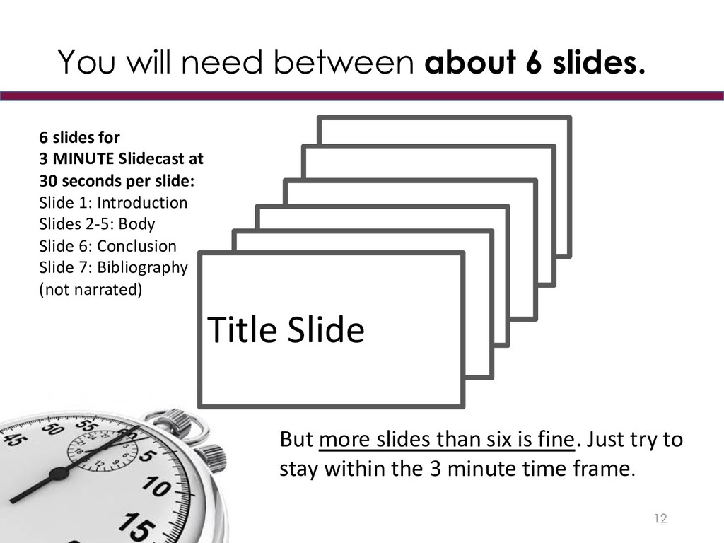 You will need between about 6 slides. 12 Title ...