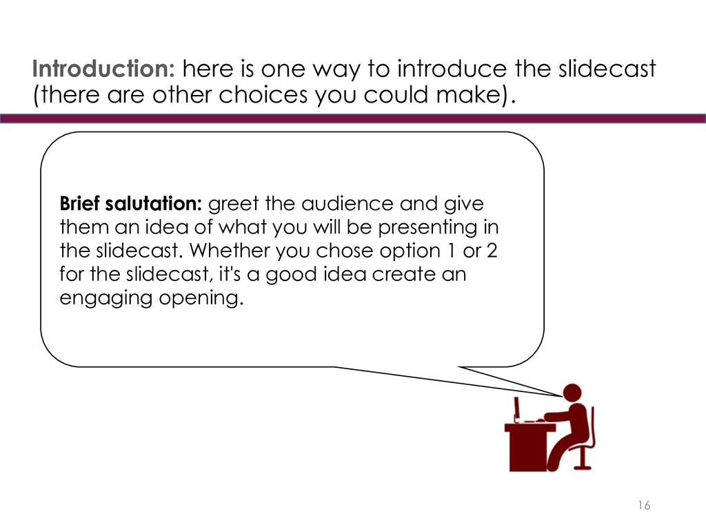 16 Brief salutation: greet the audience and giv...