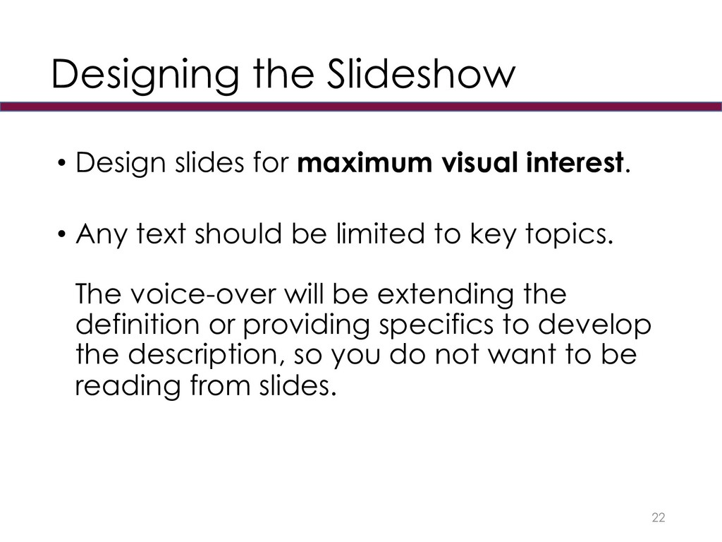 Designing the Slideshow • Design slides for max...