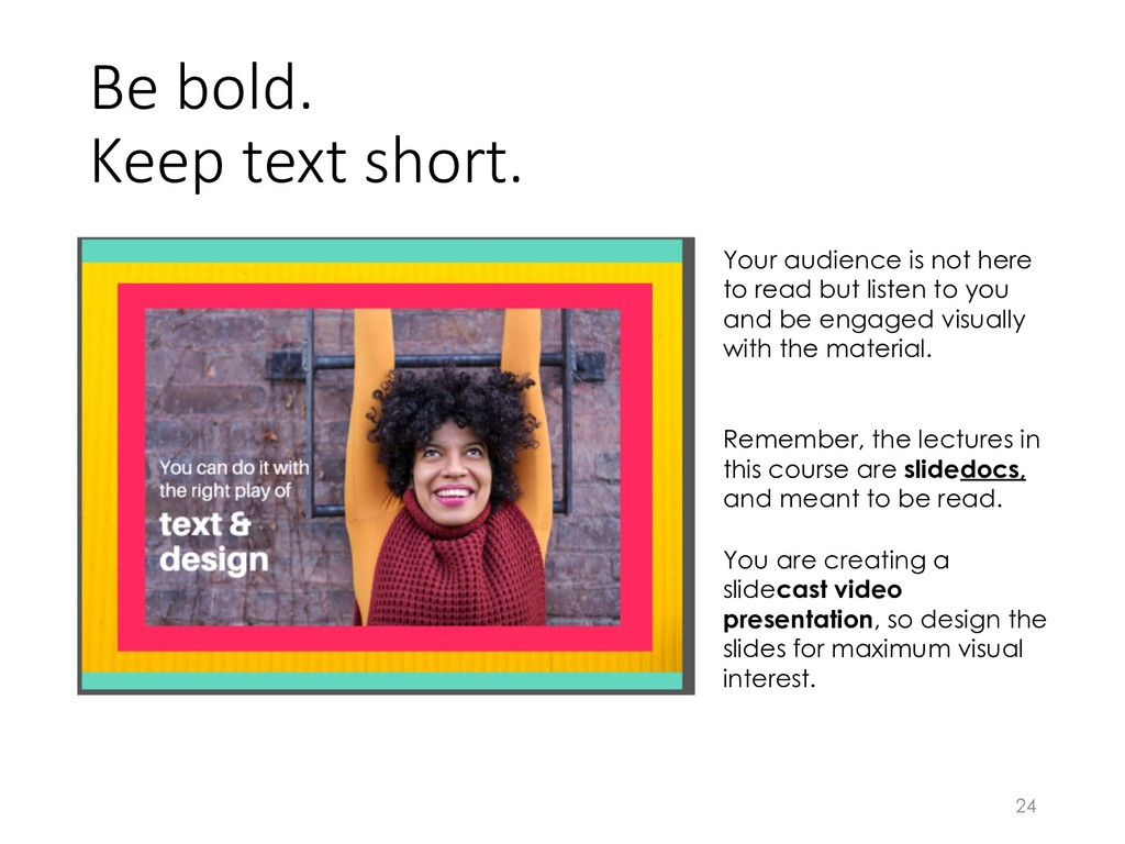 Be bold. Keep text short. 24 Your audience is n...