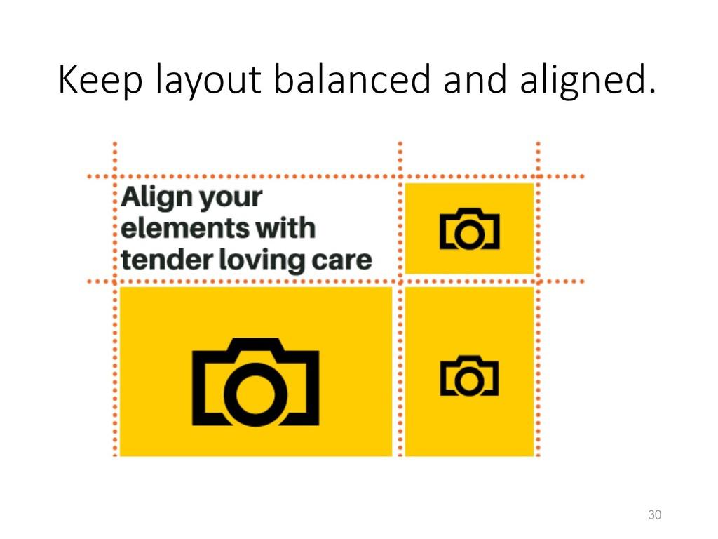 Keep layout balanced and aligned. 30