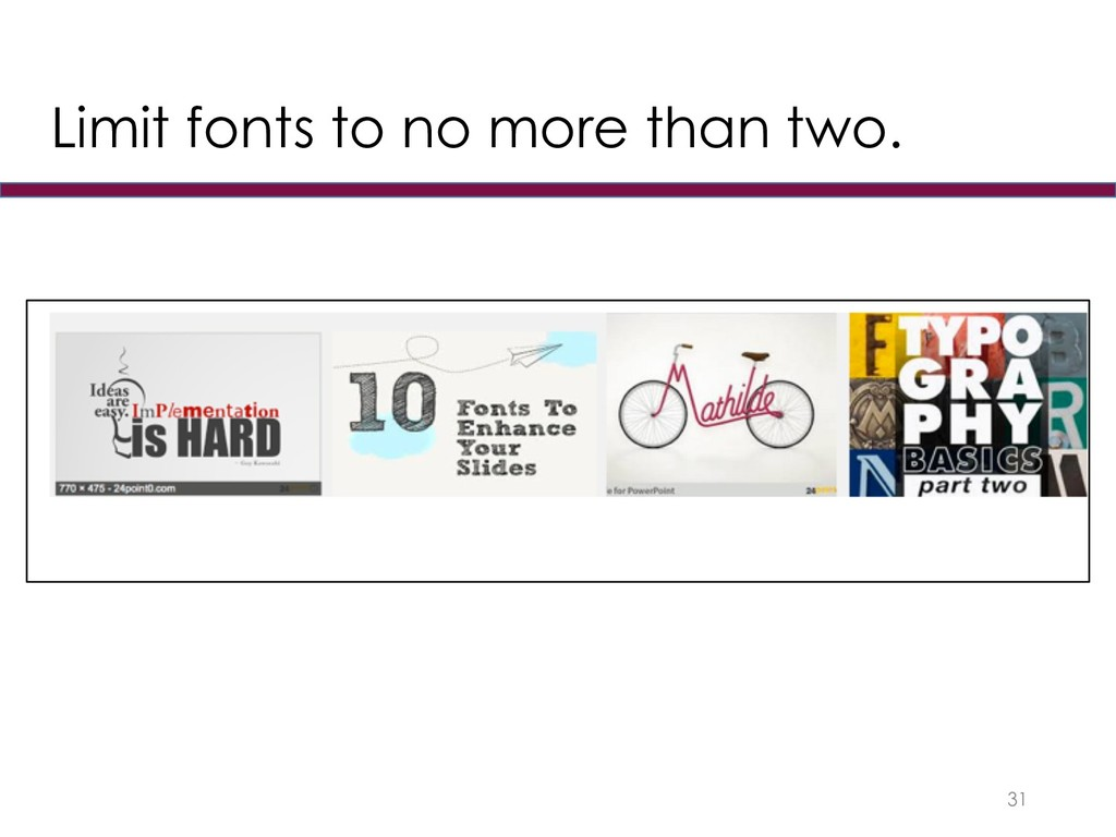 Limit fonts to no more than two. 31