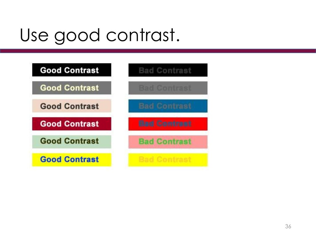 Use good contrast. 36