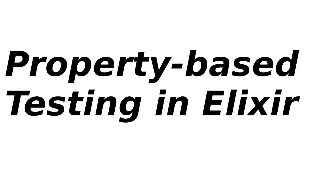 Property-based Testing in Elixir