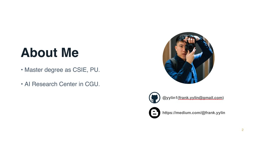 About Me • Master degree as CSIE, PU. • AI Rese...