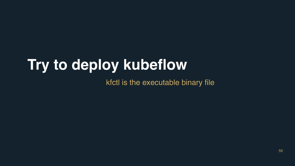 55 Try to deploy kubeflow kfctl is the executabl...