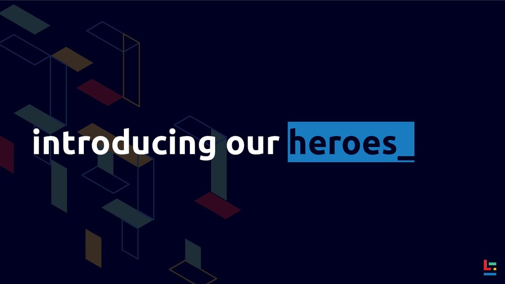introducing our heroes_