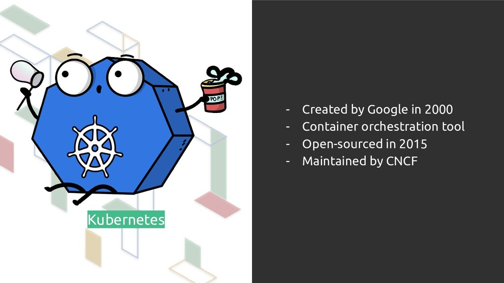 Kubernetes - Created by Google in 2000 - Contai...