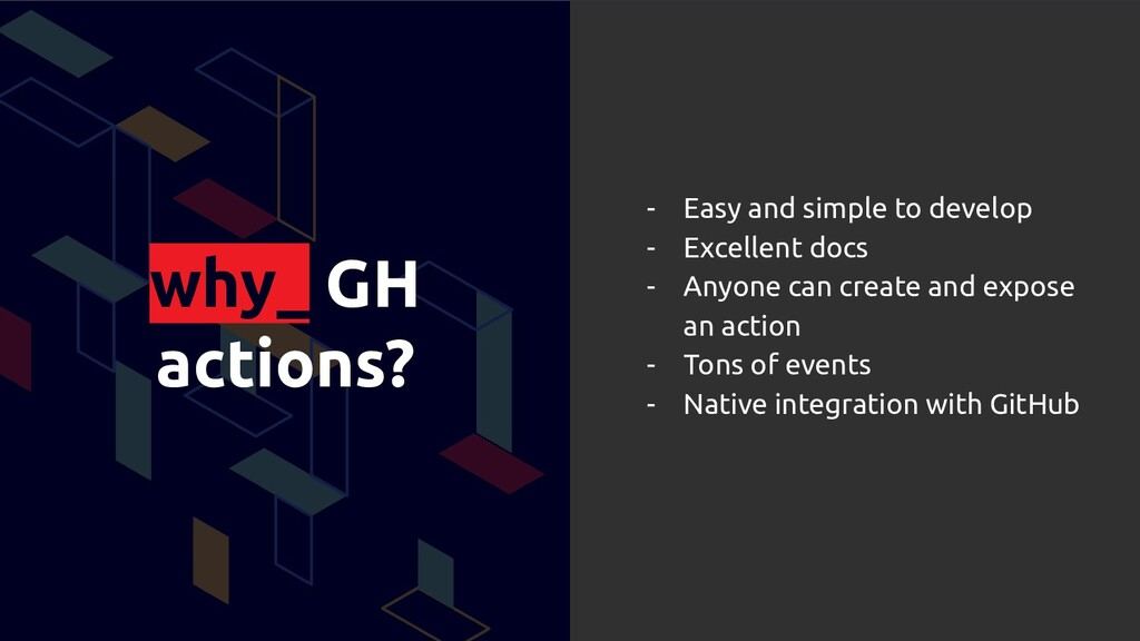 why_ GH actions? - Easy and simple to develop -...