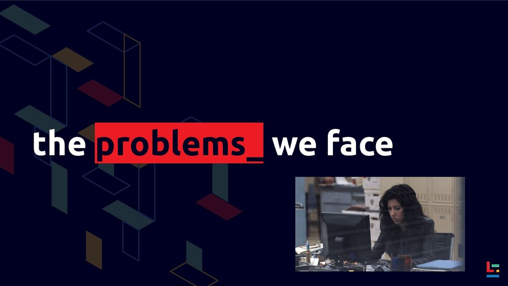 the problems_ we face