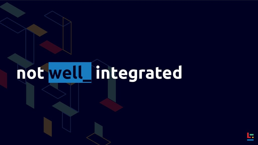 not well_ integrated
