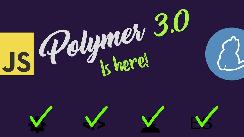 Polymer 3.0 Is here! ES