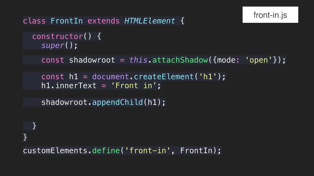 class FrontIn extends HTMLElement { } construct...