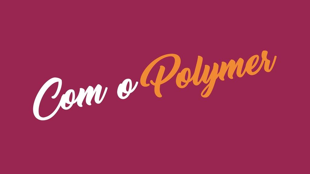 Com o Polymer