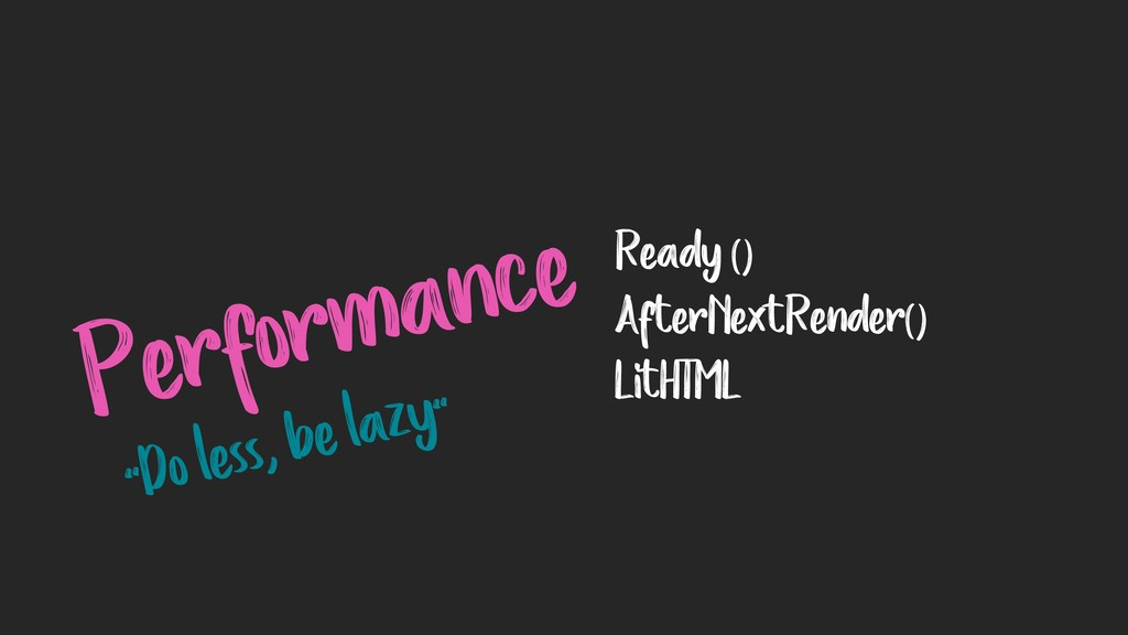 Performance Ready () AfterNextRender() LitHTML ...