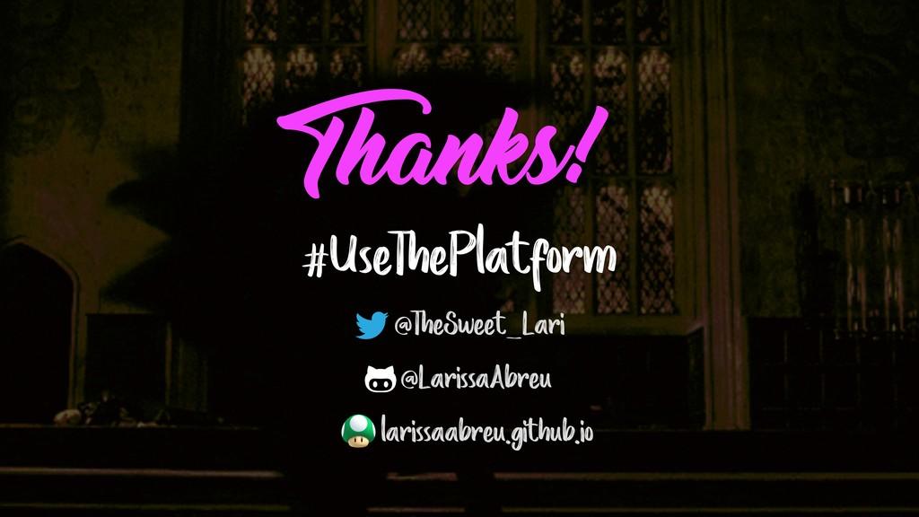 Thanks! #UseThePlatform @TheSweet_Lari @Larissa...