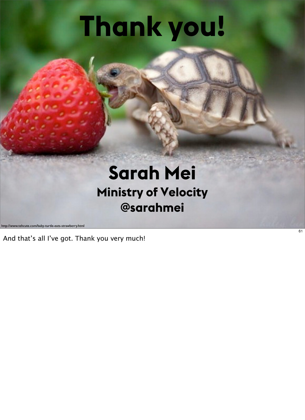Thank you! Sarah Mei Ministry of Velocity @sara...