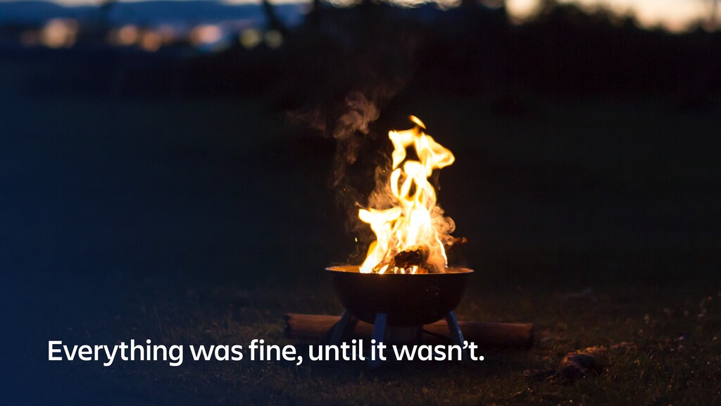 @srhtcn Everything was fine, until it wasn't.