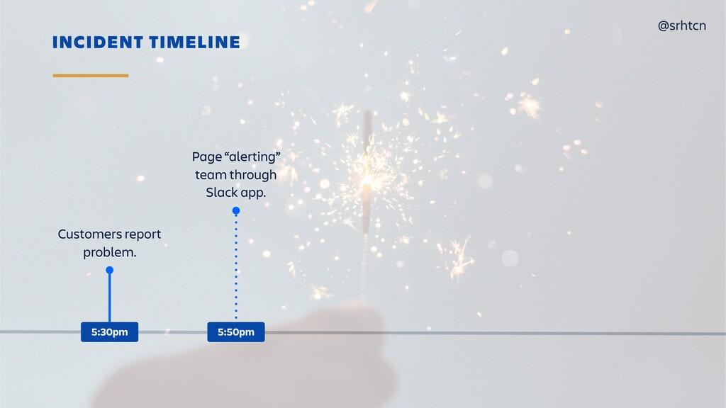 @srhtcn INCIDENT TIMELINE Customers report prob...