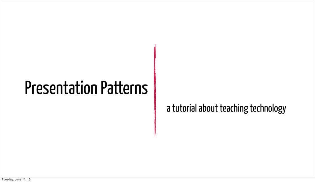 Presentation Patterns a tutorial about teaching...