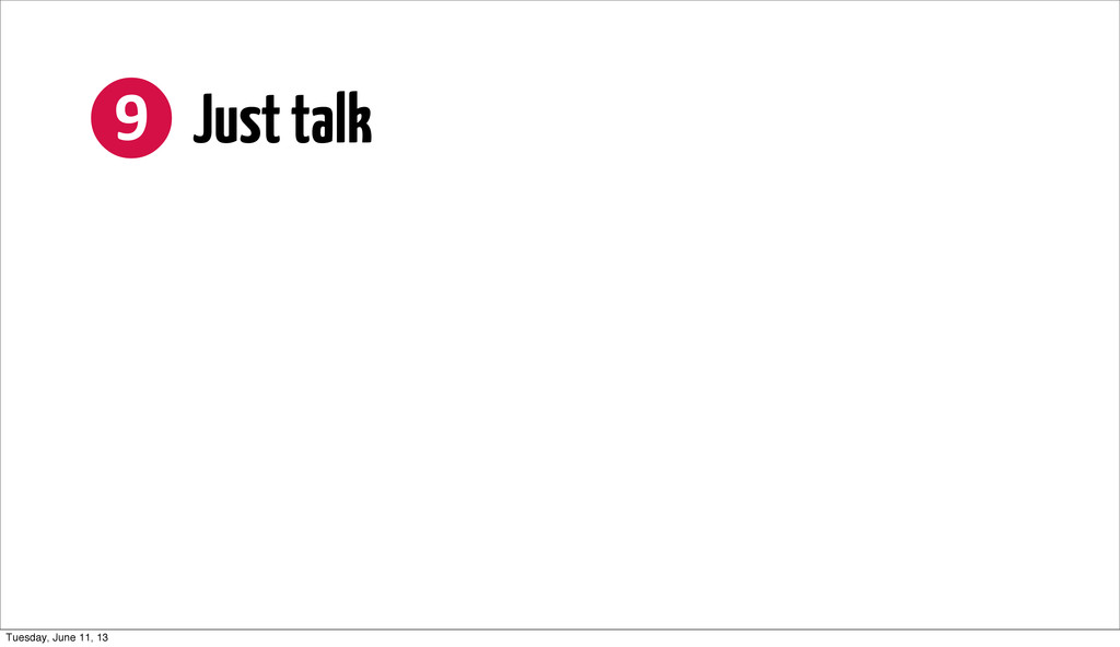 ❾ Just talk Tuesday, June 11, 13