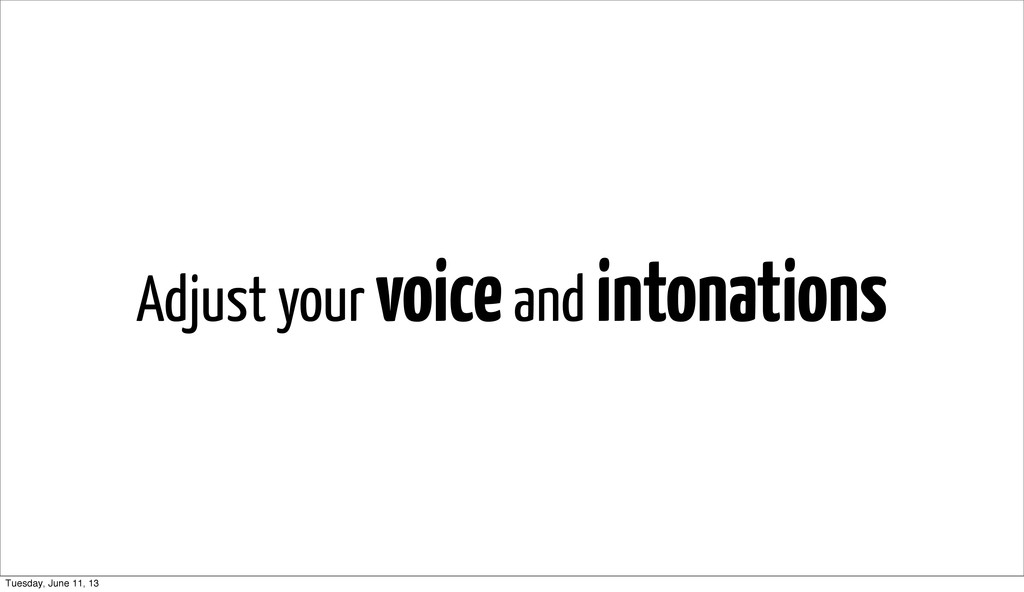 Adjust your voice and intonations Tuesday, June...
