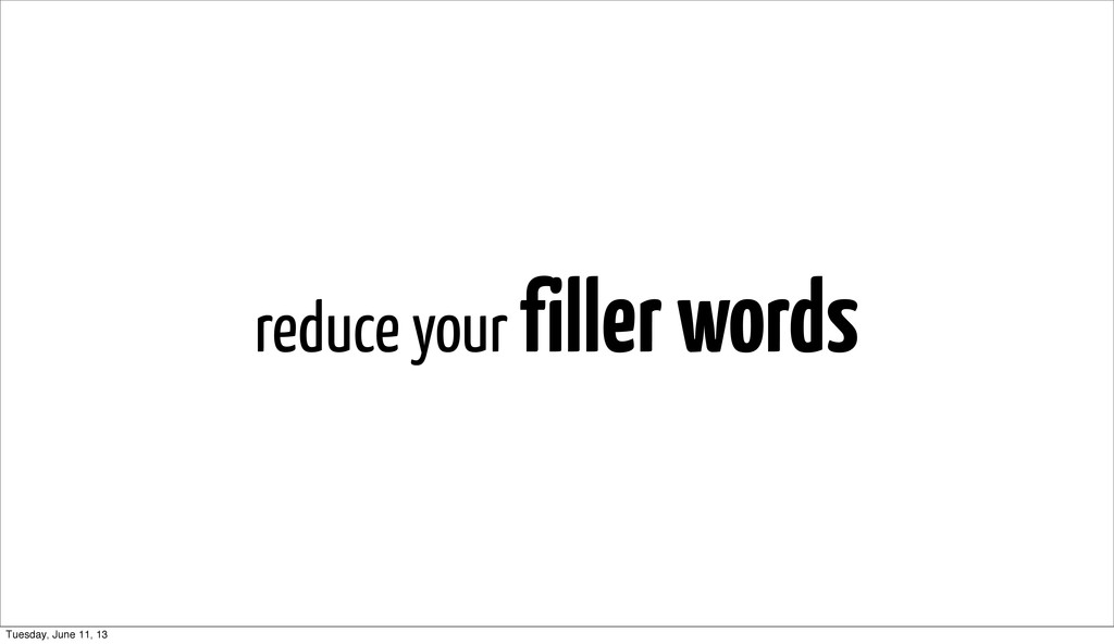 reduce your filler words Tuesday, June 11, 13