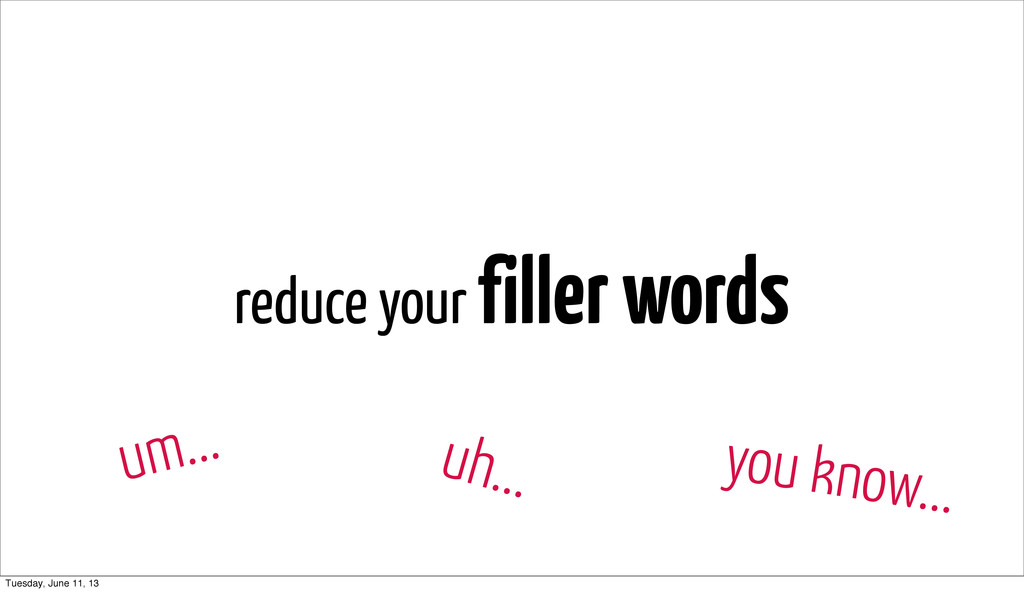reduce your filler words um... uh... you know.....