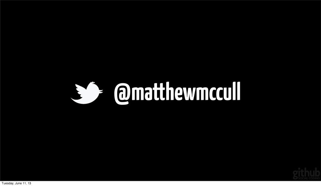 @matthewmccull Tuesday, June 11, 13