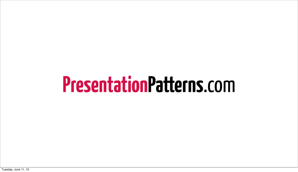 PresentationPatterns.com Tuesday, June 11, 13