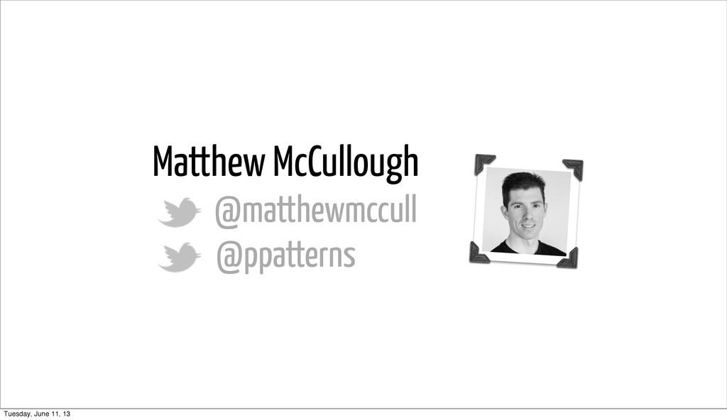 Matthew McCullough @matthewmccull @ppatterns Tu...