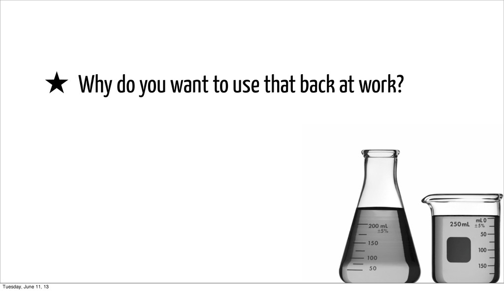 ★ Why do you want to use that back at work? Tue...