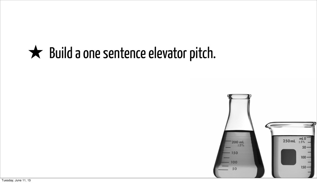 ★ Build a one sentence elevator pitch. Tuesday,...